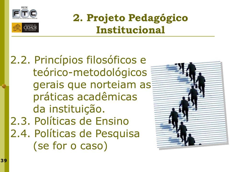 39 2. Projeto Pedagógico Institucional 2.2. Princípios filosóficos e teórico-metodológicos gerais que norteiam as práticas acadêmicas da instituição.
