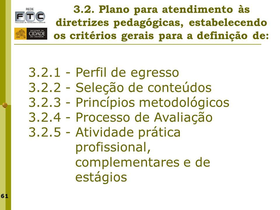 61 3.2. Plano para atendimento às diretrizes pedagógicas, estabelecendo os critérios gerais para a definição de: 3.2.1 - Perfil de egresso 3.2.2 - Sel