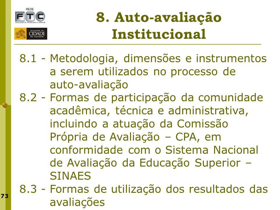 73 8. Auto-avaliação Institucional 8.1 - Metodologia, dimensões e instrumentos a serem utilizados no processo de auto-avaliação 8.2 - Formas de partic