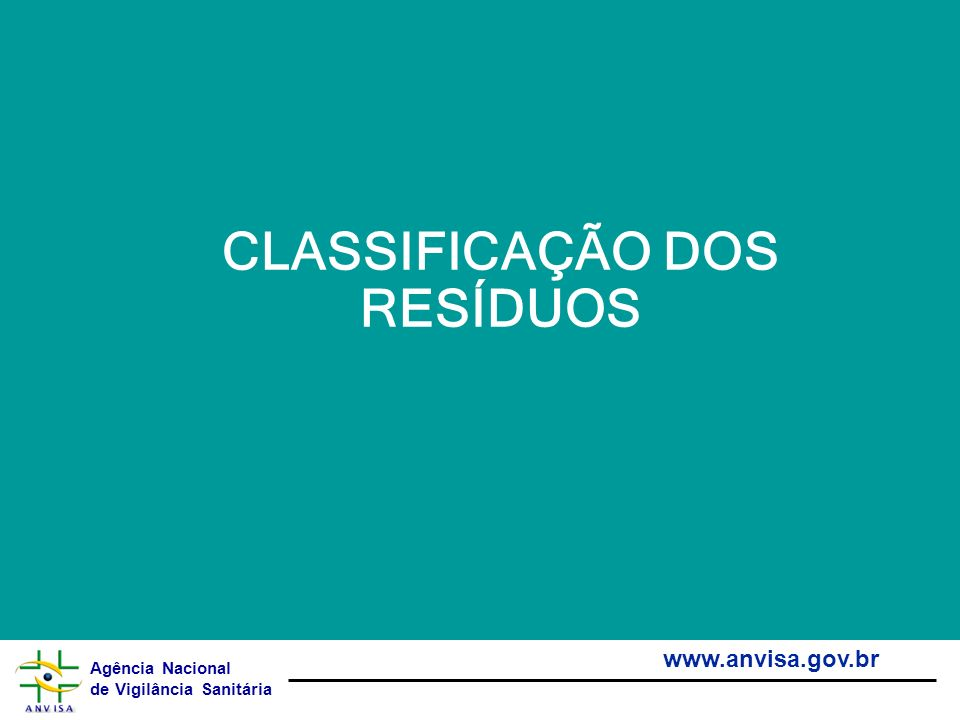 Agência Nacional de Vigilância Sanitária www.anvisa.gov.br CLASSIFICAÇÃO DOS RESÍDUOS