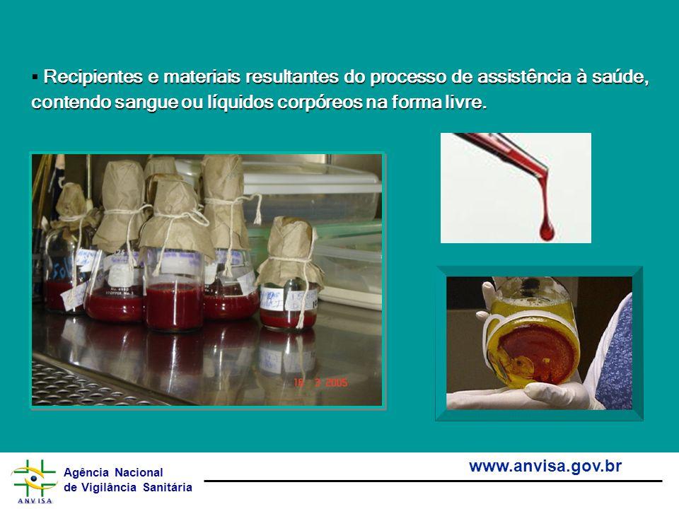 Agência Nacional de Vigilância Sanitária www.anvisa.gov.br Recipientes e materiais resultantes do processo de assistência à saúde, contendo sangue ou