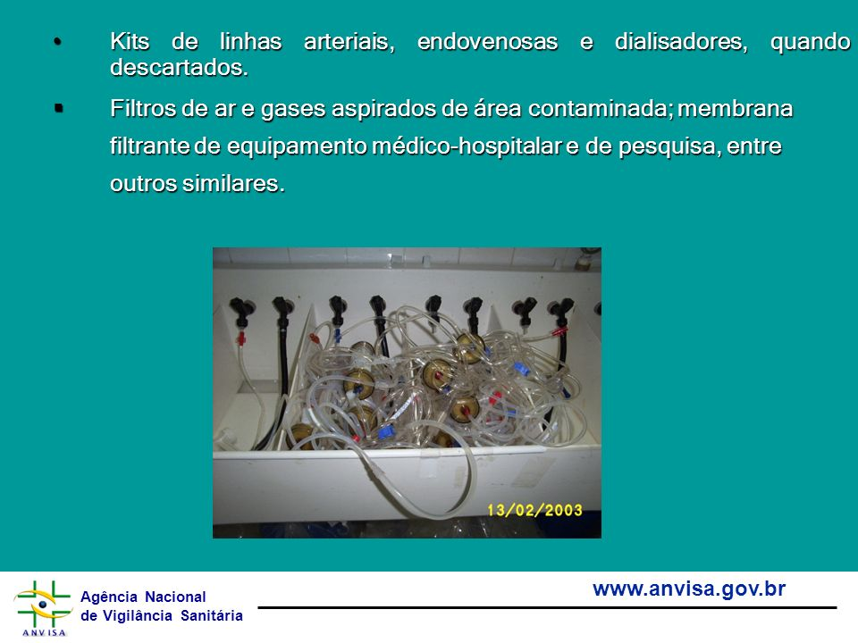 Agência Nacional de Vigilância Sanitária www.anvisa.gov.br Kits de linhas arteriais, endovenosas e dialisadores, quando descartados.Kits de linhas art