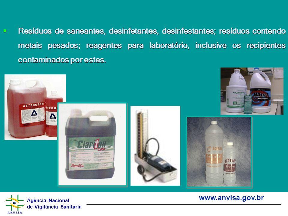 Agência Nacional de Vigilância Sanitária www.anvisa.gov.br Resíduos de saneantes, desinfetantes, desinfestantes; resíduos contendo metais pesados; rea