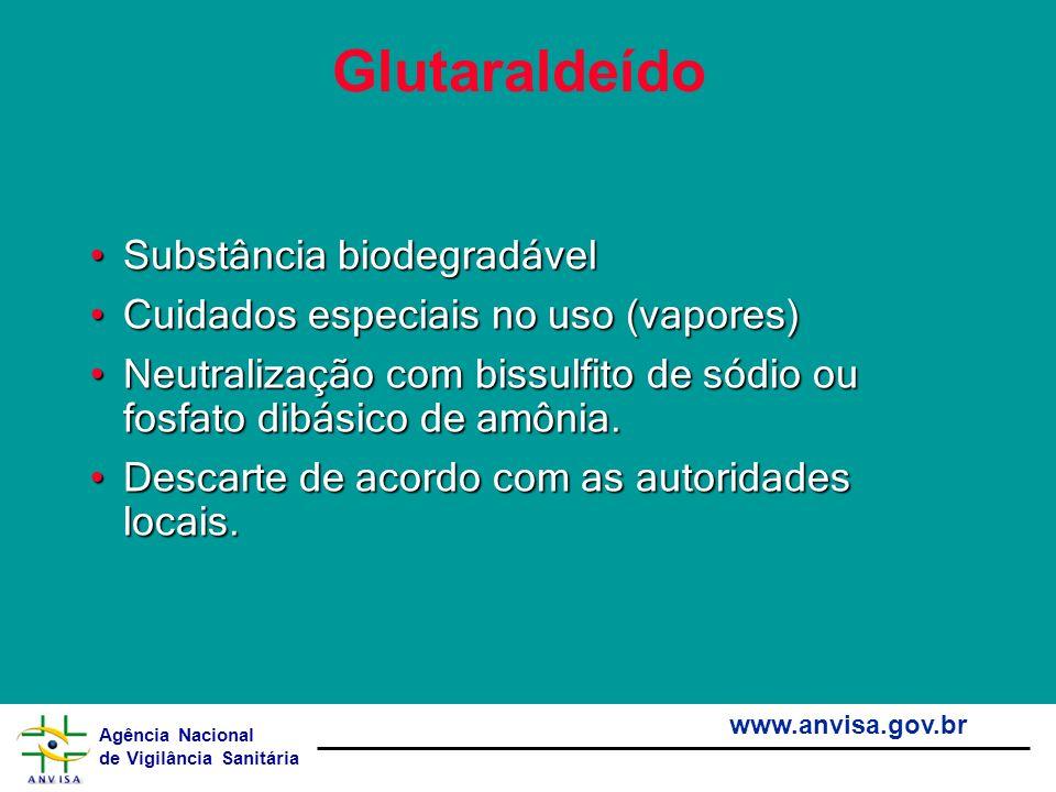 Agência Nacional de Vigilância Sanitária www.anvisa.gov.br Glutaraldeído Substância biodegradávelSubstância biodegradável Cuidados especiais no uso (v