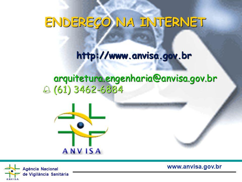 Agência Nacional de Vigilância Sanitária www.anvisa.gov.br ENDEREÇO NA INTERNET http://www.anvisa.gov.br arquitetura.engenharia@anvisa.gov.br (61) 346