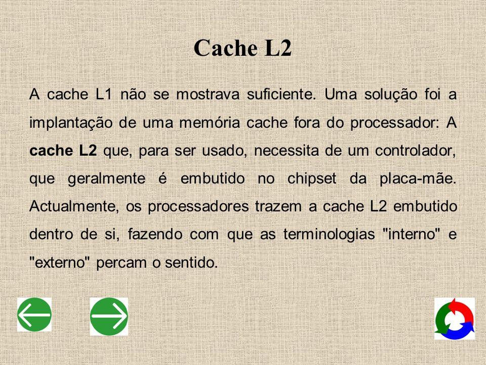 Cache L2 A cache L1 não se mostrava suficiente. Uma solução foi a implantação de uma memória cache fora do processador: A cache L2 que, para ser usado