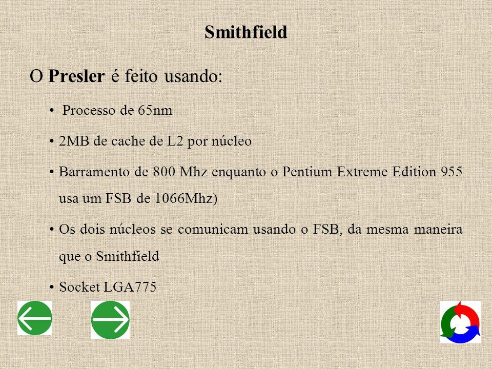 O Presler é feito usando: Processo de 65nm 2MB de cache de L2 por núcleo Barramento de 800 Mhz enquanto o Pentium Extreme Edition 955 usa um FSB de 10