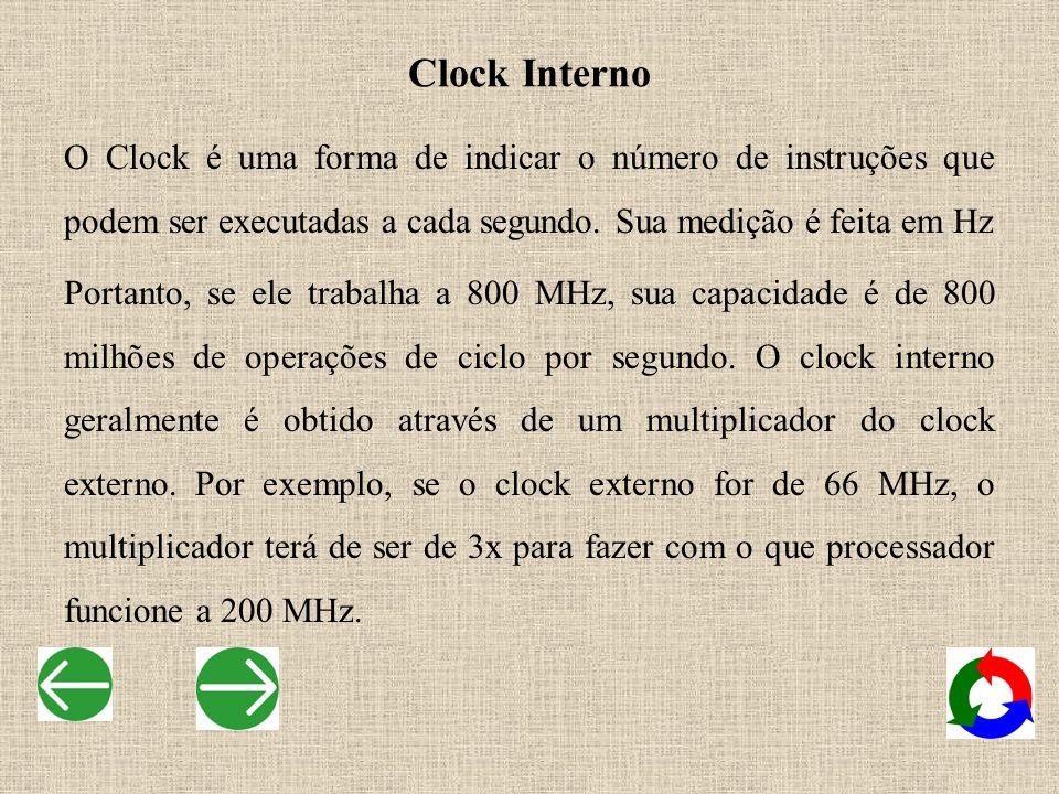 Clock Interno O Clock é uma forma de indicar o número de instruções que podem ser executadas a cada segundo. Sua medição é feita em Hz Portanto, se el