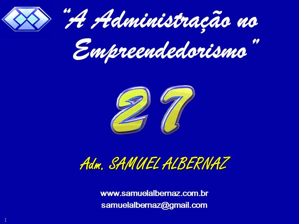 Samuel Albernaz 1 Adm. SAMUEL ALBERNAZ www.samuelalbernaz.com.br samuelalbernaz@gmail.com A Administração no Empreendedorismo