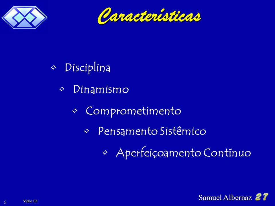Samuel Albernaz 6 Características Pensamento Sistêmico Aperfeiçoamento Contínuo Comprometimento Disciplina Dinamismo Video 03