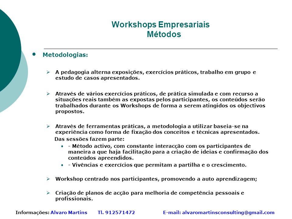 Workshops Empresariais Métodos Metodologias: A pedagogia alterna exposições, exercícios práticos, trabalho em grupo e estudo de casos apresentados.