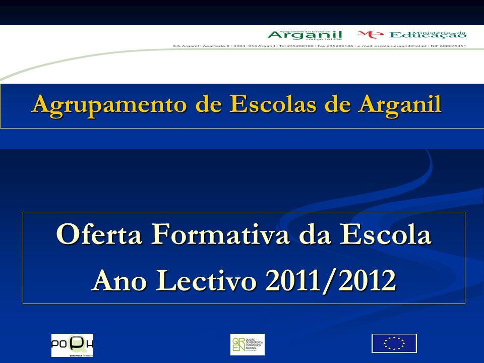 Agrupamento de Escolas de Arganil Agrupamento de Escolas de Arganil Oferta Formativa da Escola Ano Lectivo 2011/2012
