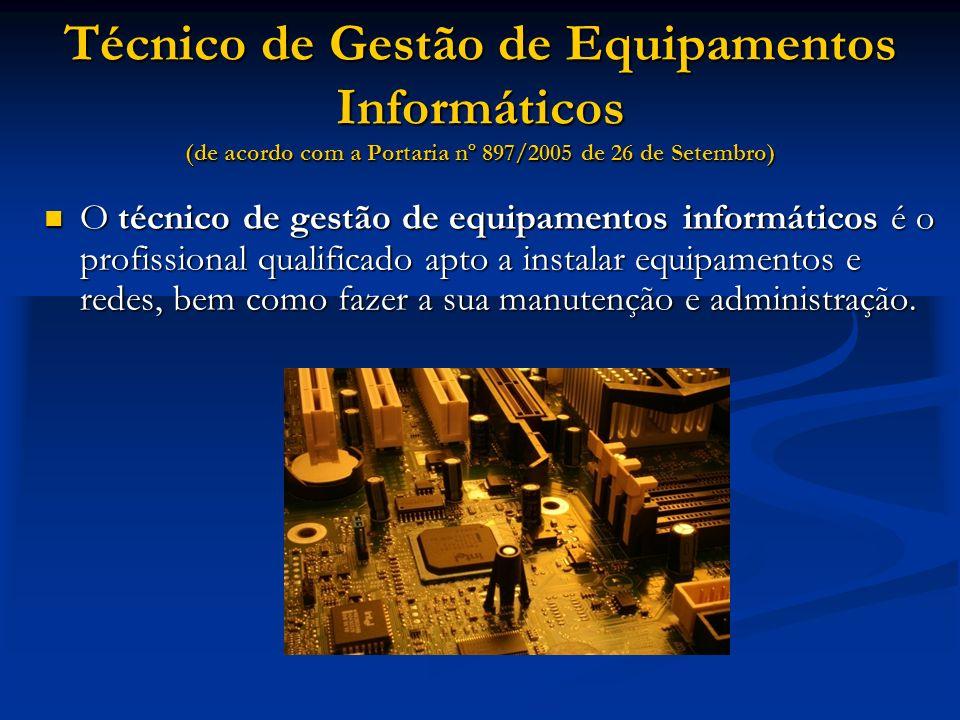 Técnico de Gestão de Equipamentos Informáticos (de acordo com a Portaria nº 897/2005 de 26 de Setembro) O técnico de gestão de equipamentos informátic
