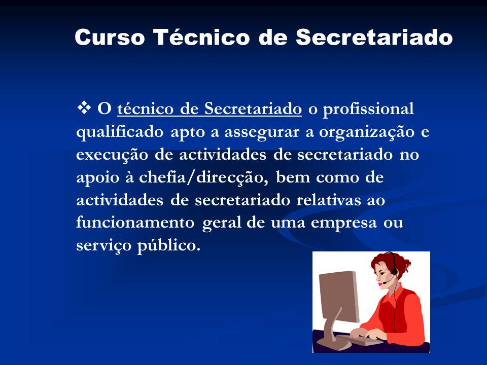 Curso Técnico de Secretariado (de acordo com a Portaria nº 915/2005 de 26 de Setembro) O técnico de Secretariado o profissional qualificado apto a ass