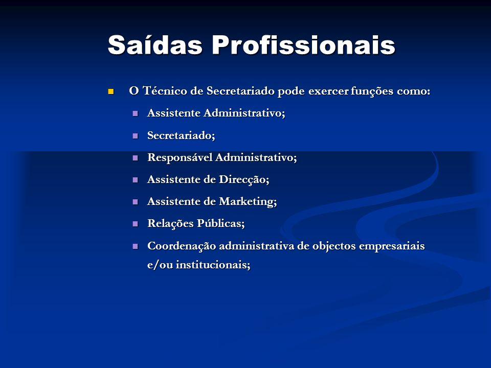 Saídas Profissionais O Técnico de Secretariado pode exercer funções como: O Técnico de Secretariado pode exercer funções como: Assistente Administrati