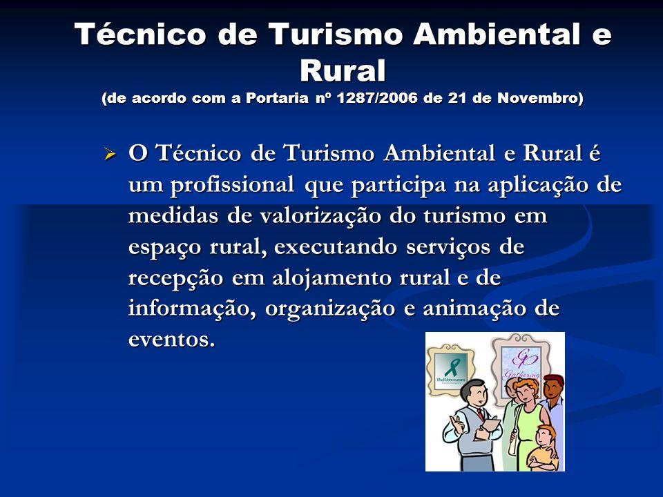 Técnico de Turismo Ambiental e Rural (de acordo com a Portaria nº 1287/2006 de 21 de Novembro) O Técnico de Turismo Ambiental e Rural é um profissiona