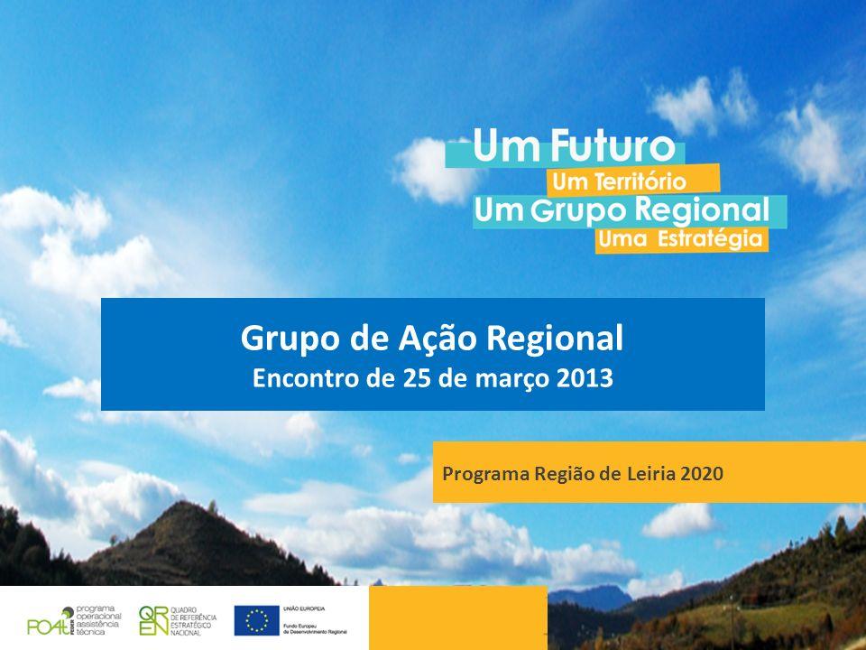 Programa Região de Leiria 2020 Grupo de Ação Regional Encontro de 25 de março 2013