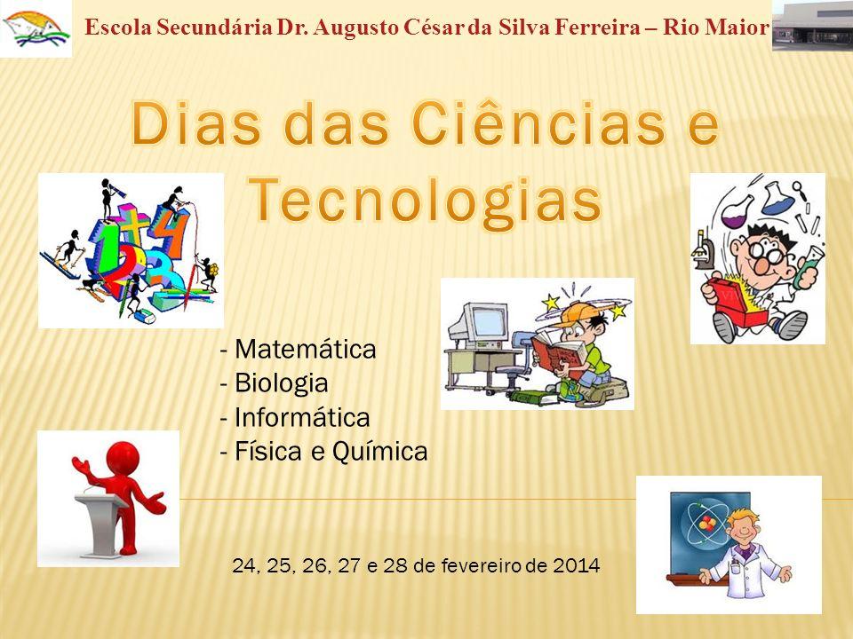 - Matemática - Biologia - Informática - Física e Química 24, 25, 26, 27 e 28 de fevereiro de 2014 Escola Secundária Dr. Augusto César da Silva Ferreir