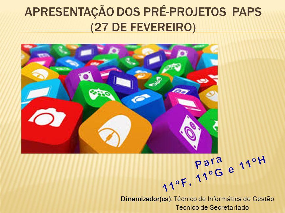 APRESENTAÇÃO DOS PRÉ-PROJETOS PAPS (27 DE FEVEREIRO) Dinamizador(es): Técnico de Informática de Gestão Técnico de Secretariado