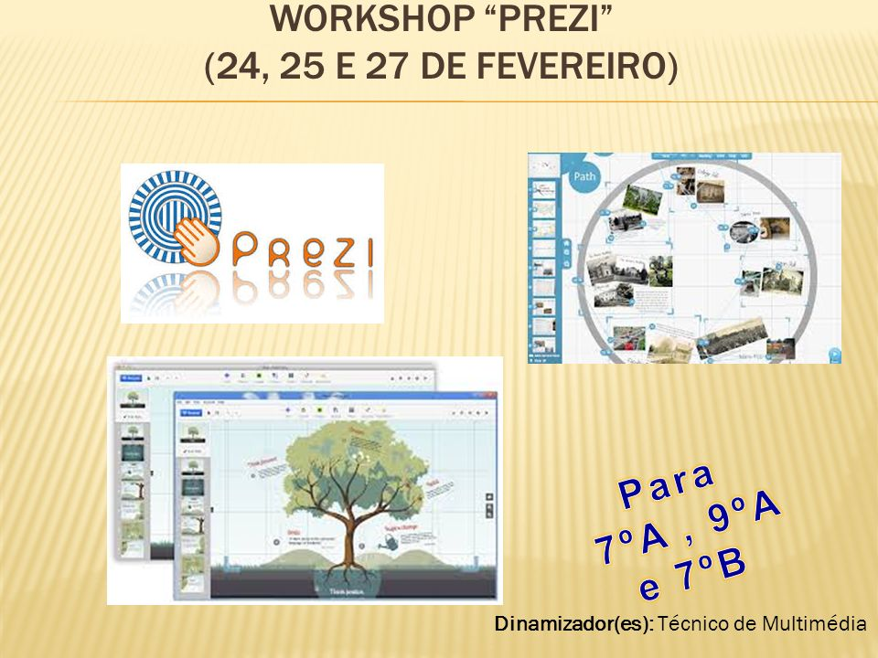 WORKSHOP PREZI (24, 25 E 27 DE FEVEREIRO) Dinamizador(es): Técnico de Multimédia