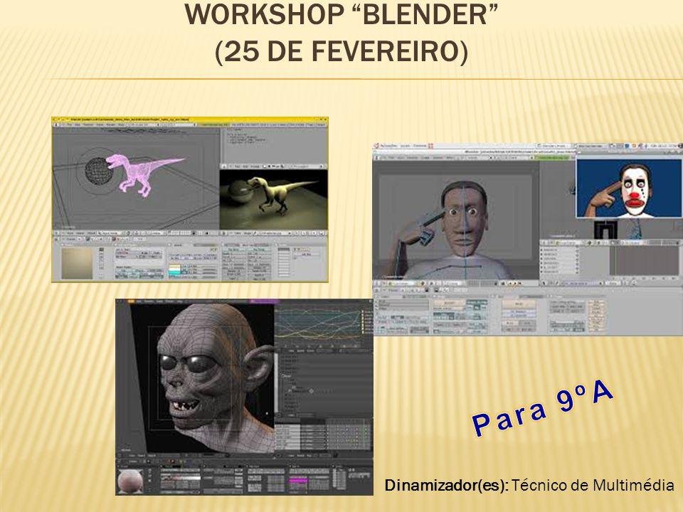 WORKSHOP BLENDER (25 DE FEVEREIRO) Dinamizador(es): Técnico de Multimédia