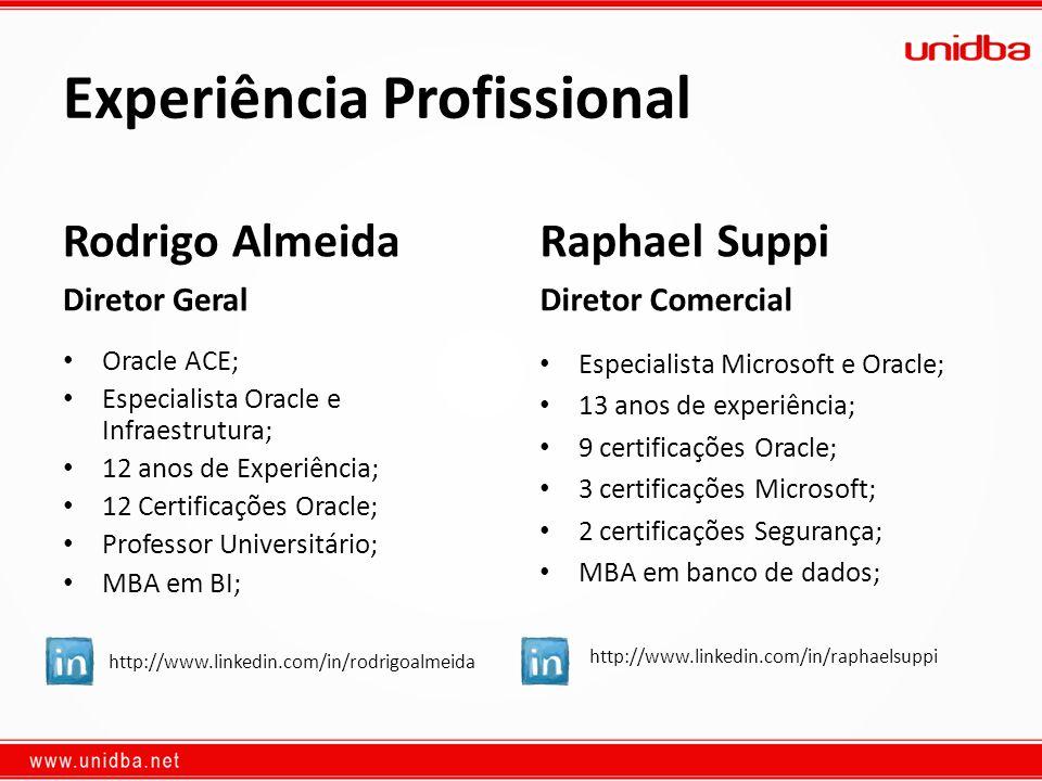 Experiência Profissional Tiago Dib Diretor Tecnologia Especialista Infraestrutura e BI; 14 anos de Experiência; 4 Certificações Oracle; 2 Certificações Linux; Instrutor oficial Linux; Especialista em segurança.