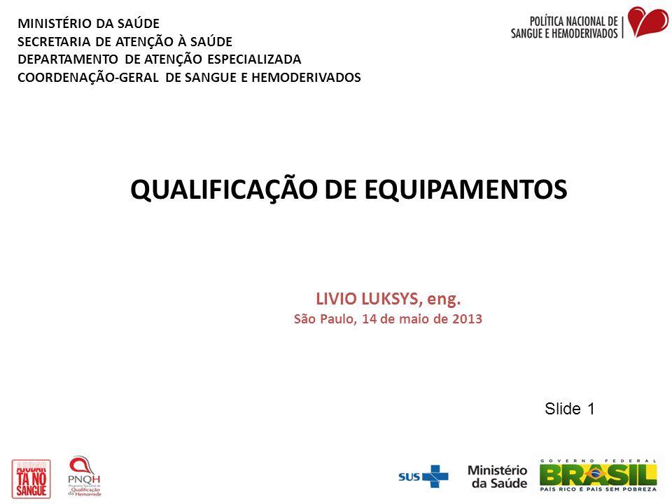 O QUE A LEGISLAÇÃO EXIGE NA ÁREA DE EQUIPAMENTOS.Normas brasileiras: RDC nº 57/2010 Art.