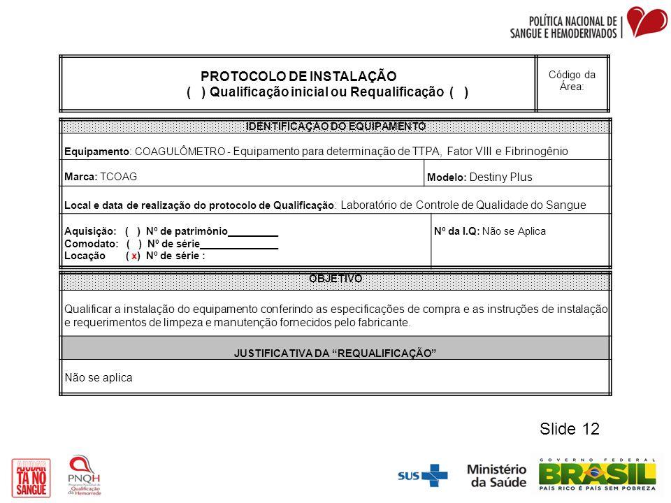 PROTOCOLO DE INSTALAÇÃO ( ) Qualificação inicial ou Requalificação ( ) Código da Área: IDENTIFICAÇÃO DO EQUIPAMENTO Equipamento: COAGULÔMETRO - Equipa