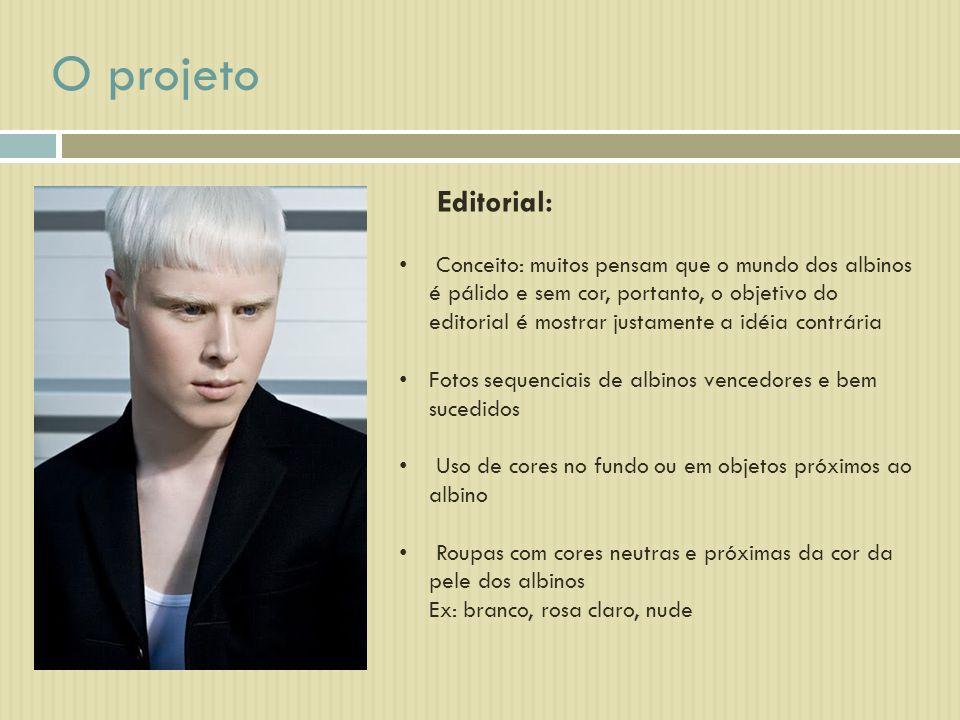 O projeto Conceito: muitos pensam que o mundo dos albinos é pálido e sem cor, portanto, o objetivo do editorial é mostrar justamente a idéia contrária