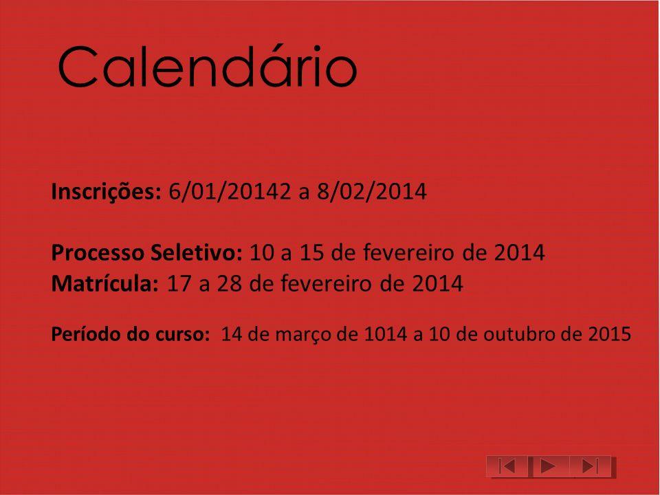 Calendário Período do curso: 14 de março de 1014 a 10 de outubro de 2015 Inscrições: 6/01/20142 a 8/02/2014 Processo Seletivo: 10 a 15 de fevereiro de 2014 Matrícula: 17 a 28 de fevereiro de 2014