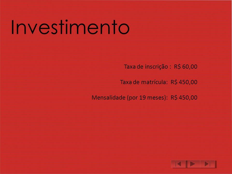 Investimento Taxa de inscrição : R$ 60,00 Taxa de matrícula: R$ 450,00 Mensalidade (por 19 meses): R$ 450,00