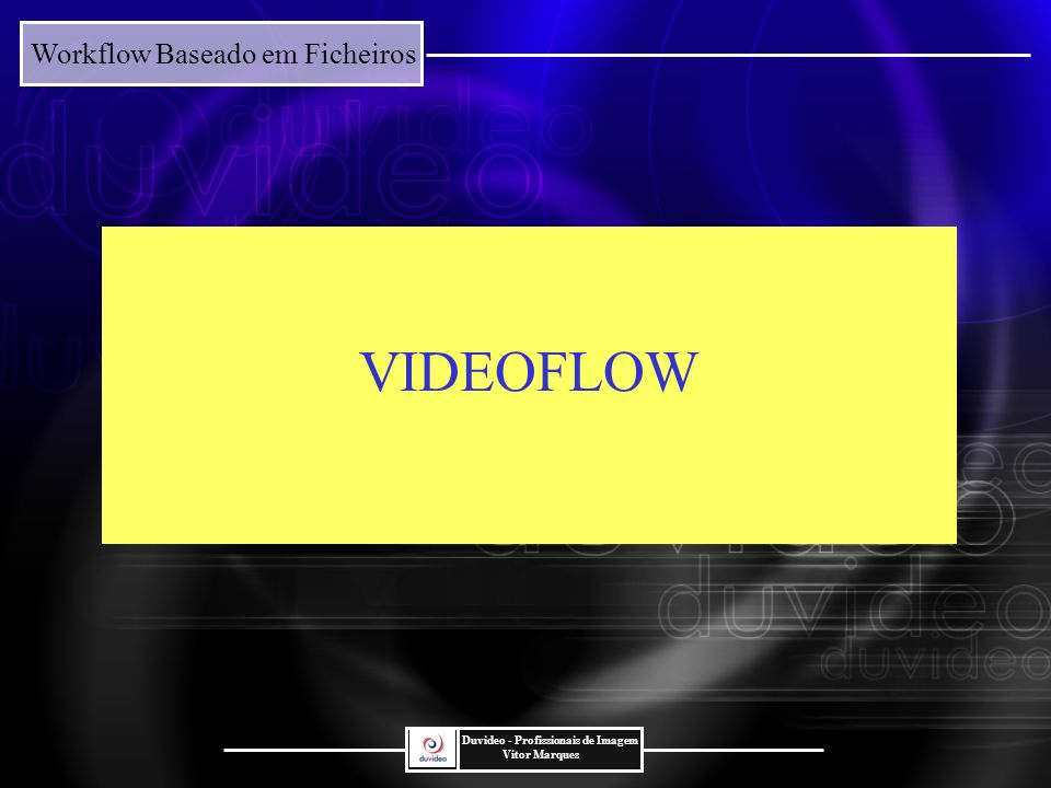 Workflow Baseado em Ficheiros Duvideo - Profissionais de Imagem Vitor Marques Enquadramento História Tecnologia A DUVIDEO Parâmetros de codificação Gestão direitos autorais Interactividade Maior qualidade imagem Maior oferta canais Maior procura de conteudos Informação adicional Televisão Digital :