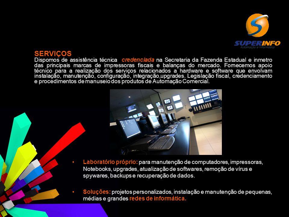 SERVIÇOS Dispomos de assistência técnica credenciada na Secretaria da Fazenda Estadual e inmetro das principais marcas de impressoras fiscais e balanç