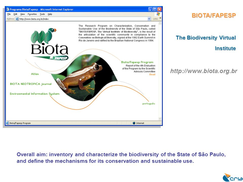 BIOTA/FAPESP The Biodiversity Virtual Institute Overall aim: inventory and characterize the biodiversity of the State of São Paulo, and define the mec