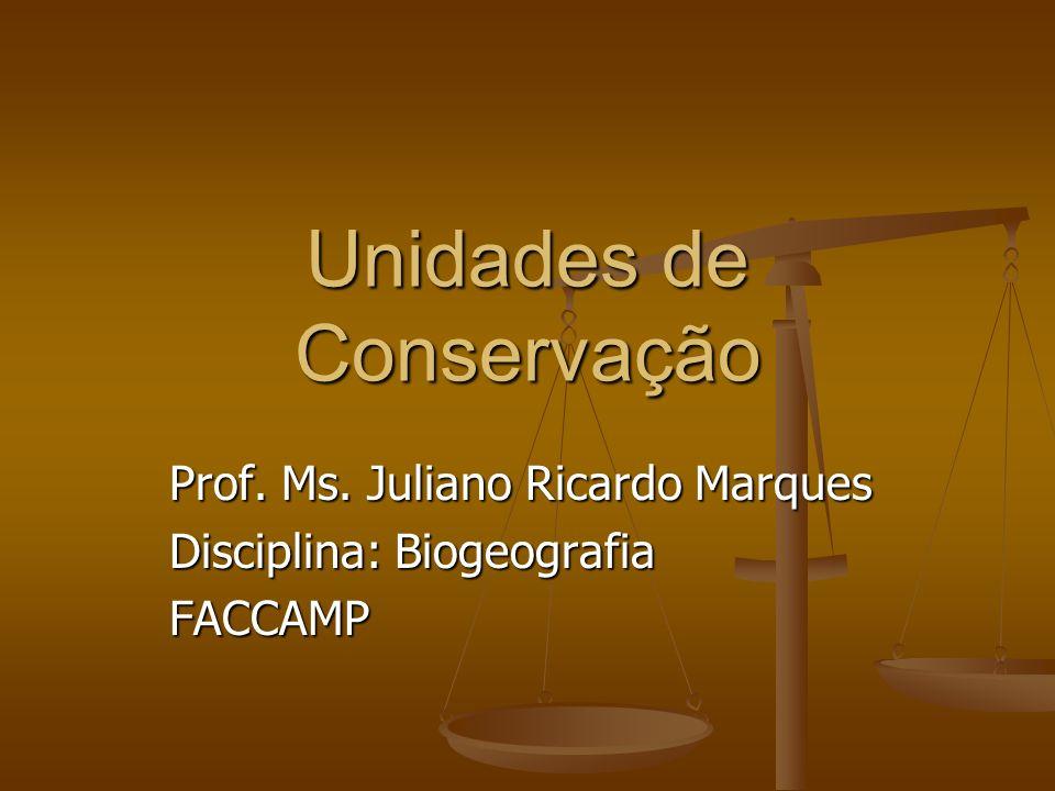 Unidades de Conservação Prof. Ms. Juliano Ricardo Marques Disciplina: Biogeografia FACCAMP