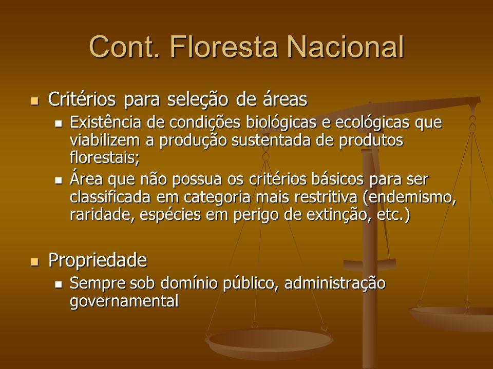 Cont. Floresta Nacional Critérios para seleção de áreas Critérios para seleção de áreas Existência de condições biológicas e ecológicas que viabilizem
