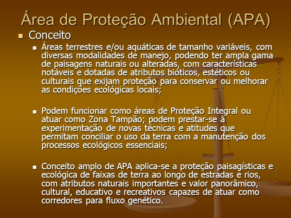 Área de Proteção Ambiental (APA) Conceito Conceito Áreas terrestres e/ou aquáticas de tamanho variáveis, com diversas modalidades de manejo, podendo t