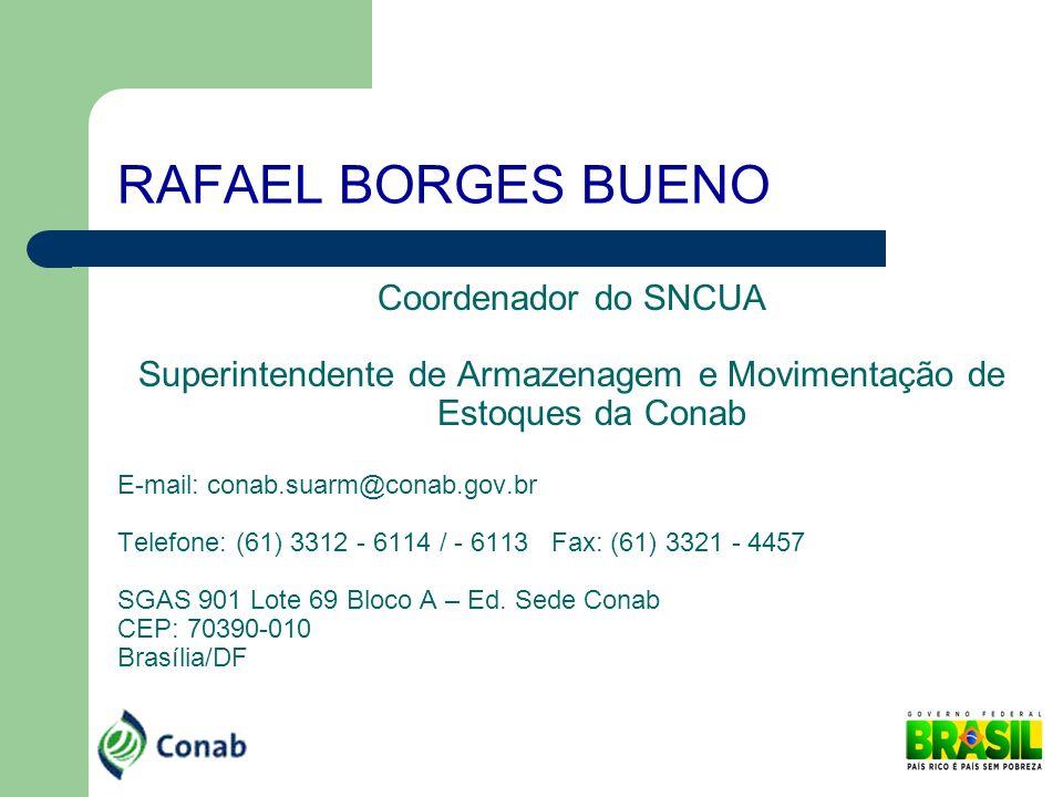 RAFAEL BORGES BUENO Coordenador do SNCUA Superintendente de Armazenagem e Movimentação de Estoques da Conab E-mail: conab.suarm@conab.gov.br Telefone: