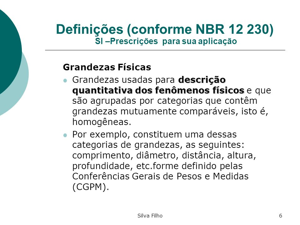 Silva Filho6 Definições (conforme NBR 12 230) SI –Prescrições para sua aplicação Grandezas Físicas descrição quantitativa dos fenômenos físicos Grande
