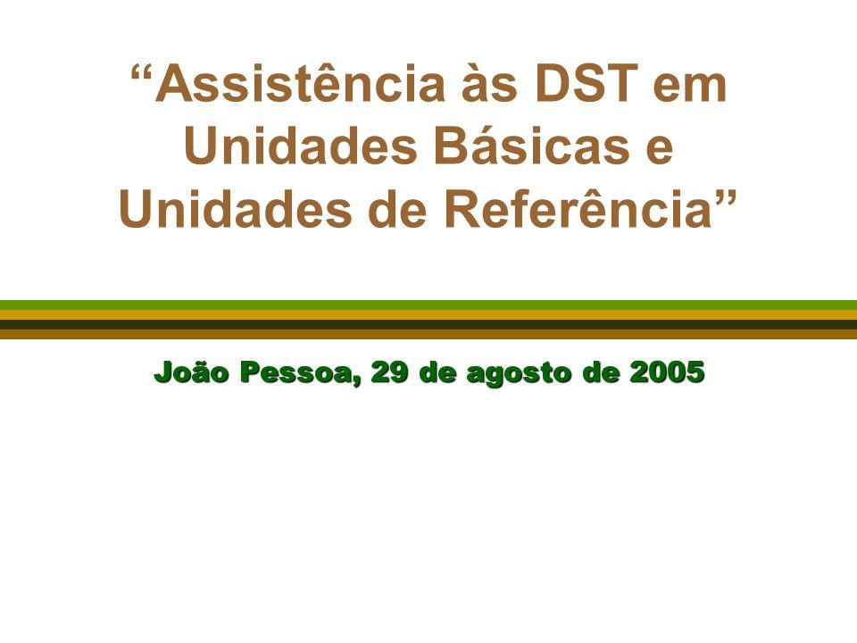 Assistência às DST em Unidades Básicas e Unidades de Referência João Pessoa, 29 de agosto de 2005