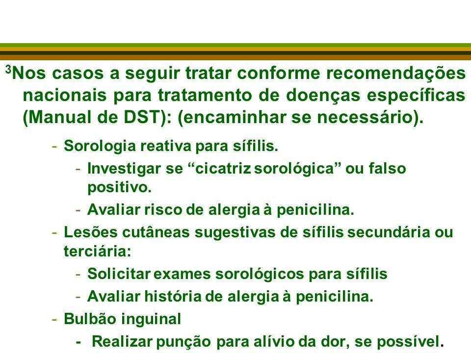 3 Nos casos a seguir tratar conforme recomendações nacionais para tratamento de doenças específicas (Manual de DST): (encaminhar se necessário).