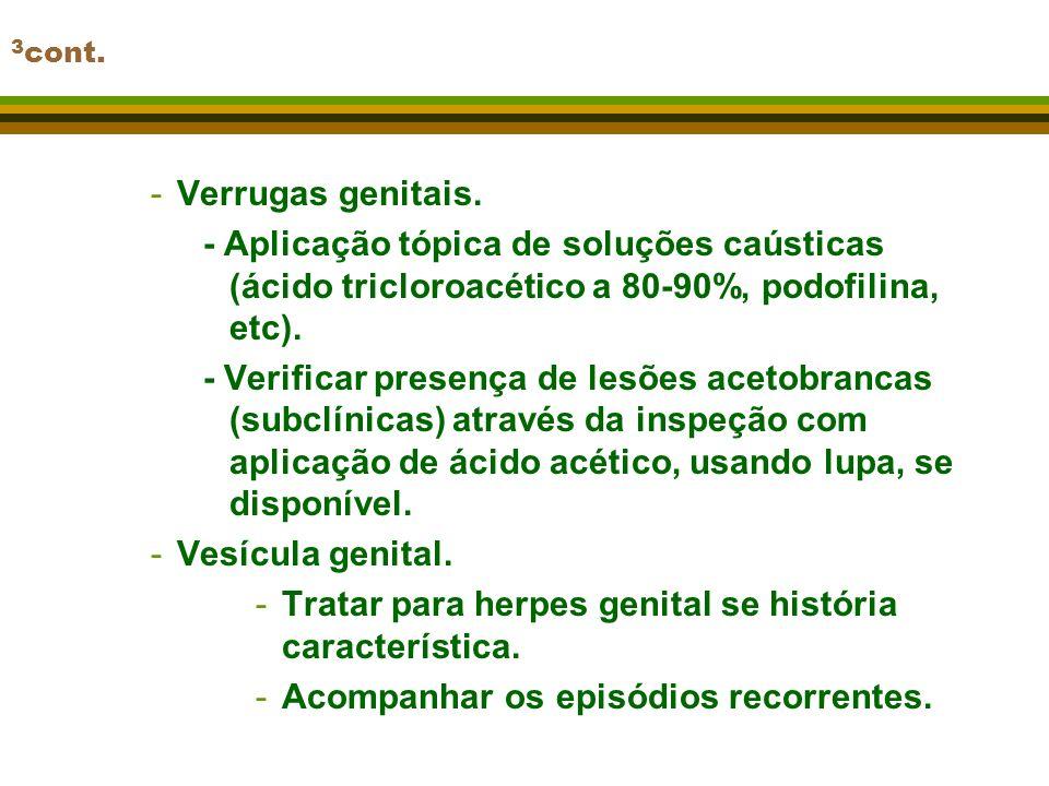 3 cont. -Verrugas genitais. - Aplicação tópica de soluções caústicas (ácido tricloroacético a 80-90%, podofilina, etc). - Verificar presença de lesões