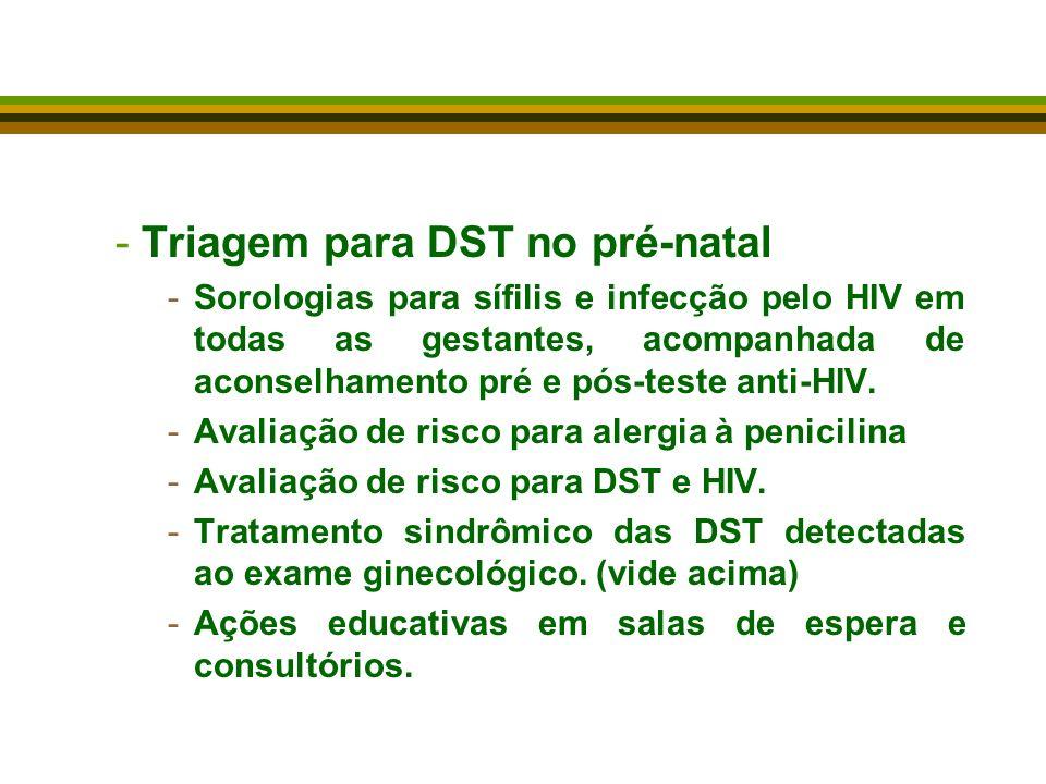 -Triagem para DST no pré-natal -Sorologias para sífilis e infecção pelo HIV em todas as gestantes, acompanhada de aconselhamento pré e pós-teste anti-HIV.