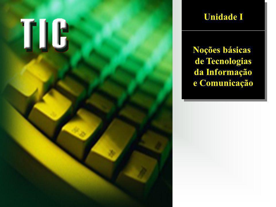 Unidade I Noções básicas de Tecnologias da Informação e Comunicação Unidade I Noções básicas de Tecnologias da Informação e Comunicação