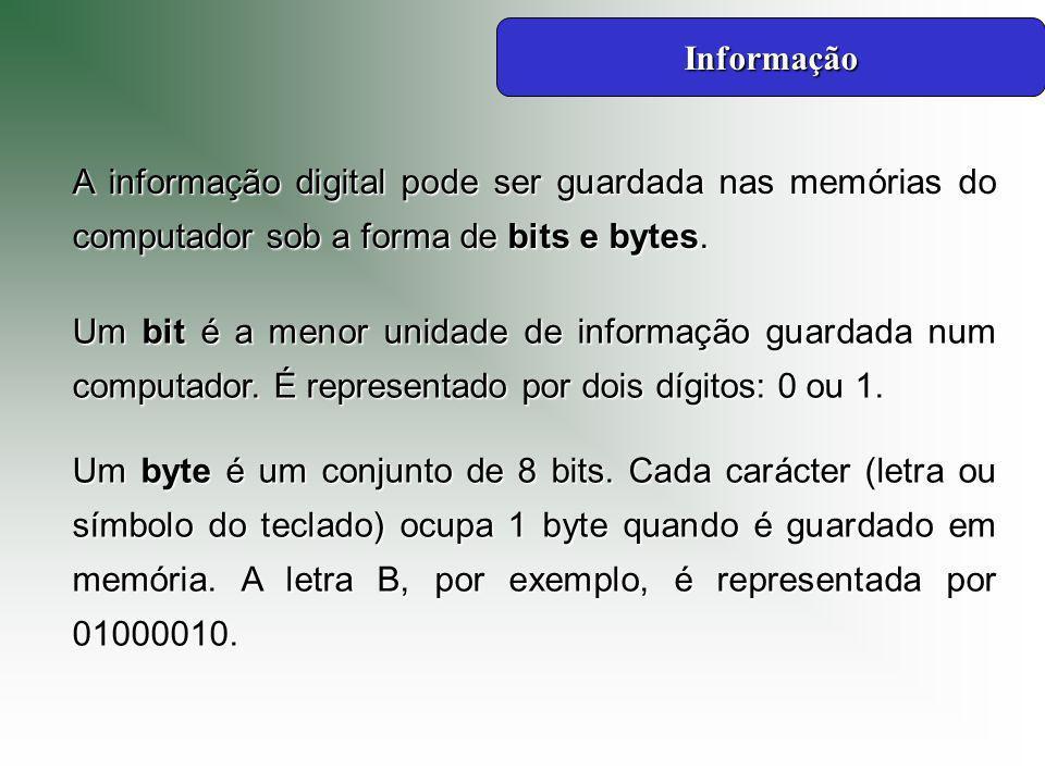 A informação digital pode ser guardada nas memórias do computador sob a forma de bits e bytes.