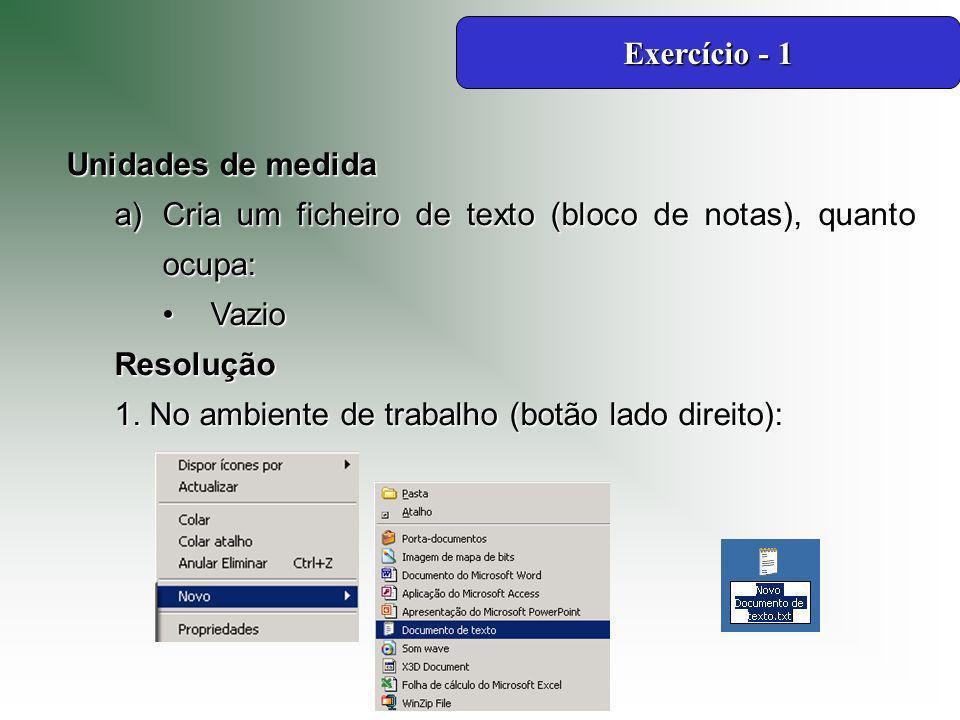Unidades de medida a)Cria um ficheiro de texto (bloco de notas), quanto ocupa: VazioVazioResolução 1.