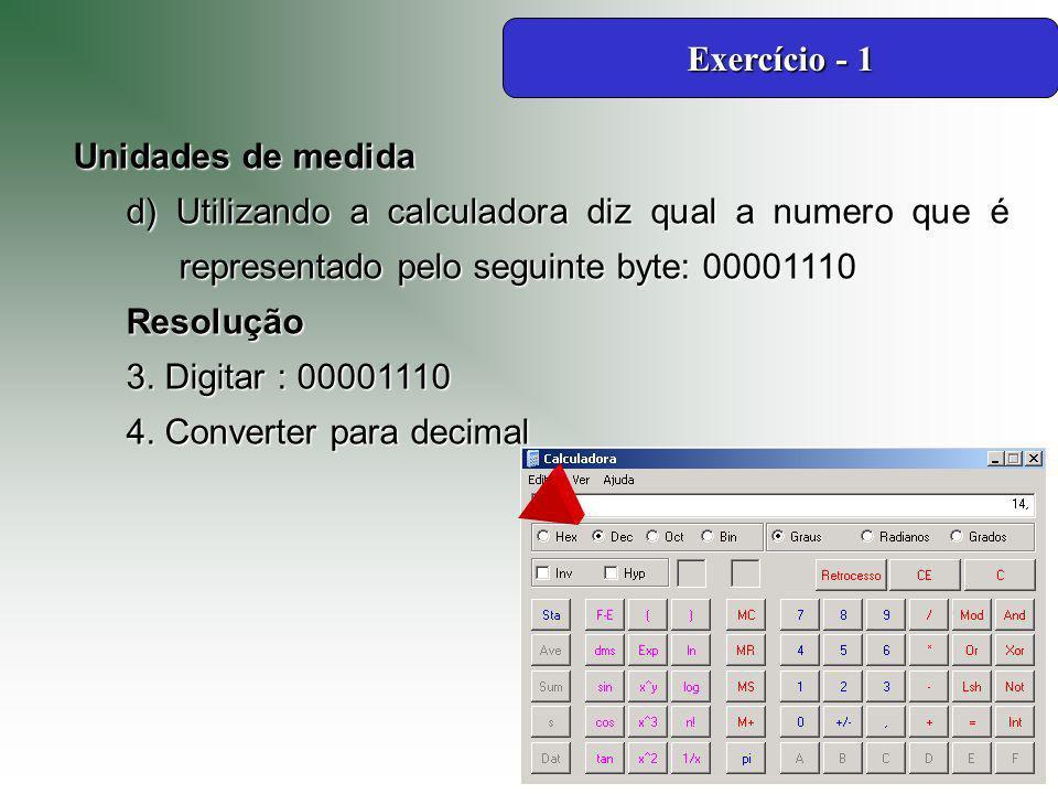 Unidades de medida d) Utilizando a calculadora diz qual a numero que é representado pelo seguinte byte: 00001110 Resolução 3.