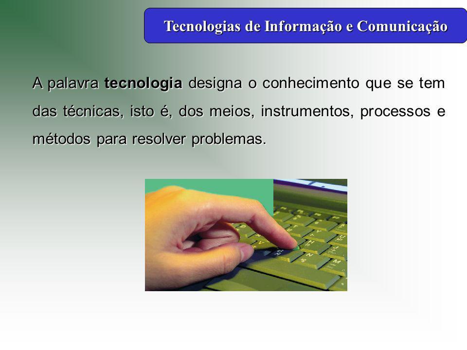 A palavra tecnologia designa o conhecimento que se tem das técnicas, isto é, dos meios, instrumentos, processos e métodos para resolver problemas.
