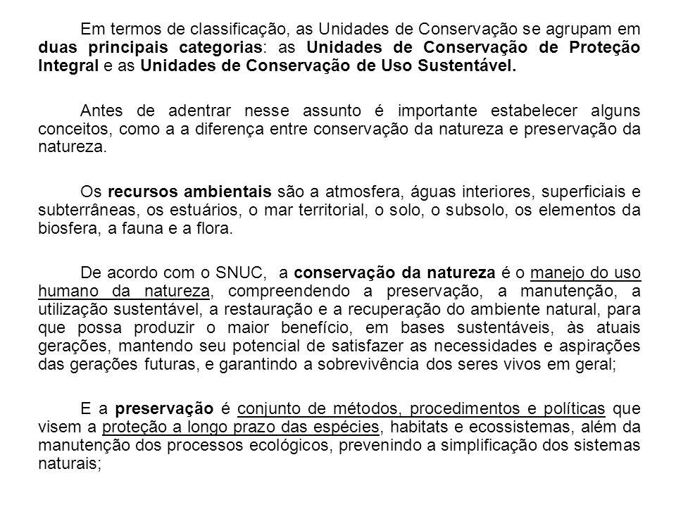 Em termos de classificação, as Unidades de Conservação se agrupam em duas principais categorias: as Unidades de Conservação de Proteção Integral e as
