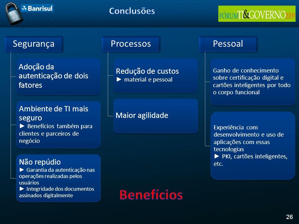26 Segurança Adoção da autenticação de dois fatores Ambiente de TI mais seguro Benefícios também para clientes e parceiros de negócio Não repúdio Gara